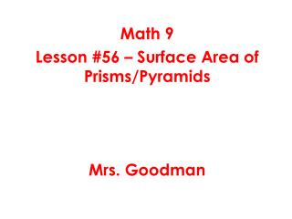 Math 9 Lesson  #56  – Surface Area of Prisms/Pyramids Mrs. Goodman