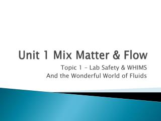 Unit 1 Mix Matter & Flow