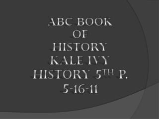 ABC Book Of History Kale Ivy History 5 th  P. 5-16-11
