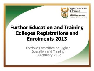 Further Education and Training Colleges Registrations and Enrolments 2013