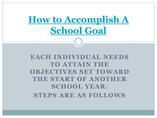How to Accomplish A School Goal
