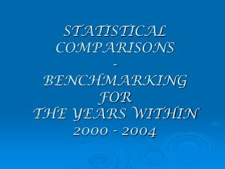 STATISTICAL COMPARISONS - BENCHMARKING FOR  THE YEARS WITHIN  2000 - 2004