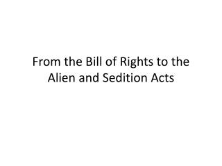 From the Bill of Rights to the Alien and Sedition Acts