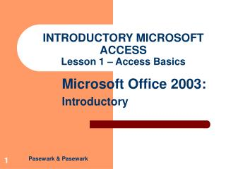 INTRODUCTORY MICROSOFT ACCESS Lesson 1 – Access Basics