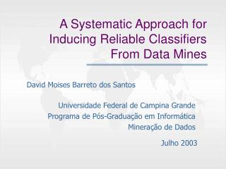 A Systematic Approach for Inducing Reliable Classifiers  From Data Mines