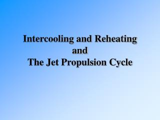 Intercooling and Reheating and The Jet Propulsion Cycle