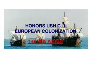 HONORS USH C. 1 EUROPEAN COLONIZATION