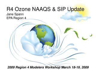 R4 Ozone NAAQS & SIP Update Jane Spann EPA Region 4