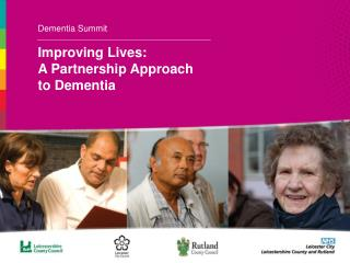 Dementia Summit Improving Lives: A Partnership Approach to Dementia