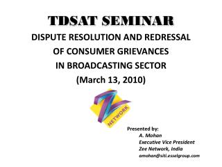 TDSAT  SEMINAR  DISPUTE RESOLUTION AND  REDRESSAL OF CONSUMER GRIEVANCES  IN BROADCASTING SECTOR  (March 13, 2010)