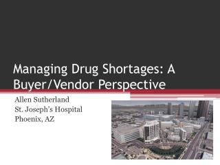 Managing Drug Shortages: A Buyer/Vendor Perspective