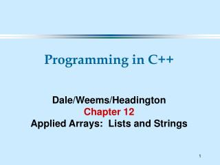Programming in C++ Dale/Weems/Headington Chapter 12 Applied Arrays:  Lists and Strings