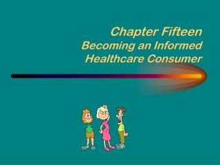 Chapter Fifteen Becoming an Informed Healthcare Consumer