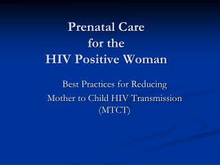 Prenatal Care  for the HIV Positive Woman