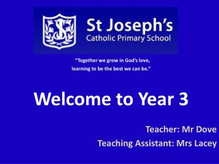 """Together we grow in God's love, learning to be the best we can be.""   Welcome  to Year  3"