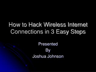 How to Hack Wireless Internet Connections in 3 Easy Steps