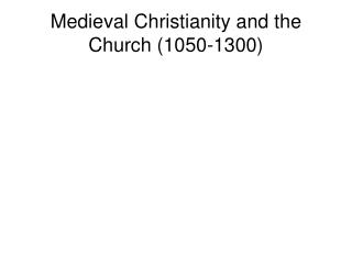 Medieval Christianity and the Church (1050-1300)