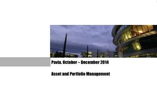 Pavia. October – December  2014 Asset and Portfolio Management