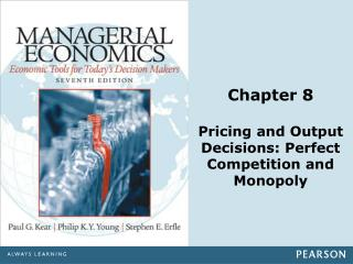 Chapter 8 Pricing and Output Decisions: Perfect Competition and Monopoly