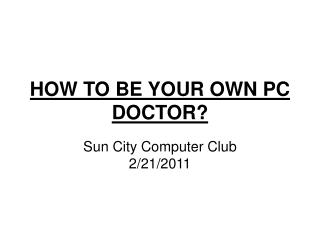HOW TO BE YOUR OWN PC DOCTOR?