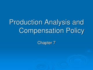 Production Analysis and Compensation Policy