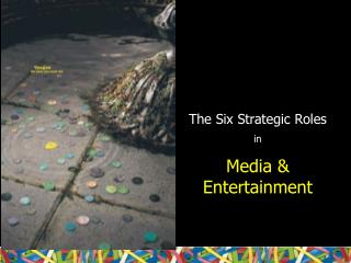 The Six Strategic Roles in Media & Entertainment