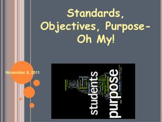 Standards, Objectives, Purpose-Oh My!