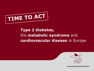 Type 2 diabetes, the  metabolic syndrome  and  cardiovascular disease  in Europe