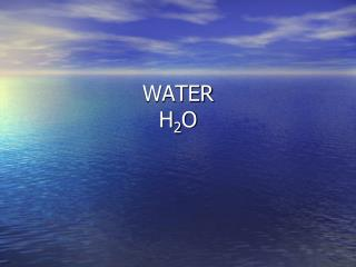 WATER H 2 O
