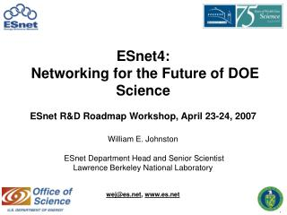 ESnet4:  Networking for the Future of DOE Science ESnet R&D Roadmap Workshop, April 23-24, 2007