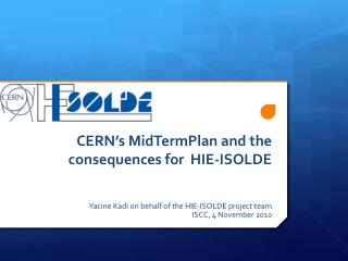 CERN's  MidTermPlan  and the consequences for HIE-ISOLDE