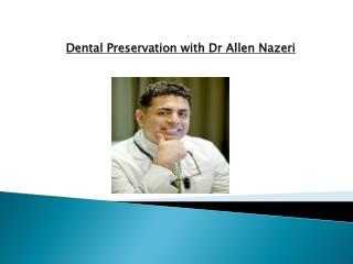Dental Preservation with Dr Allen Nazeri.pptx