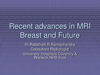 Recent advances in MRI Breast and Future
