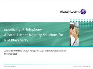 Mobilizing IP Telephony Alcatel-Lucent Mobility Solutions for RIM Blackberry