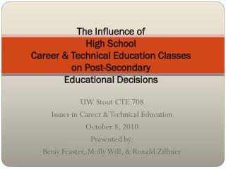 UW Stout CTE 708 Issues in Career & Technical Education October 8, 2010 Presented by: