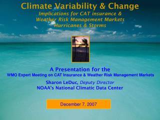 Climate Variability & Change Implications for CAT insurance &  Weather Risk Management Markets