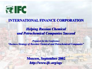 INTERNATIONAL FINANCE CORPORATION Helping Russian Chemical  and Petrochemical Companies Succeed