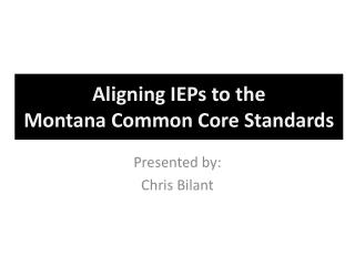 Aligning IEPs to the  Montana Common Core Standards