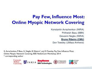 Pay Few, Influence Most:  Online  Myopic Network Covering