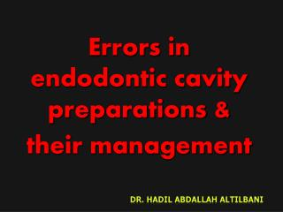 Errors in endodontic cavity preparations & their management