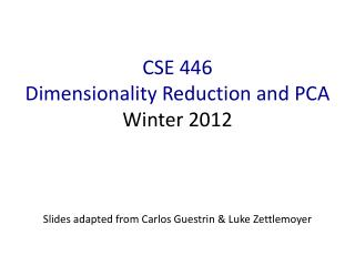 CSE 446 Dimensionality Reduction and PCA Winter 2012