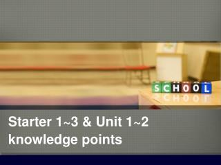 Starter 1~3 & Unit 1~2 knowledge points