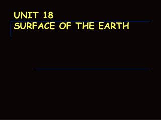 UNIT 18  SURFACE OF THE EARTH