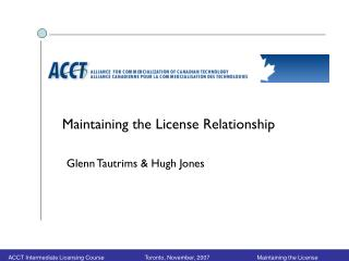 Maintaining the License Relationship        Glenn Tautrims & Hugh Jones