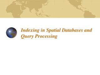 Indexing in Spatial Databases and Query Processing