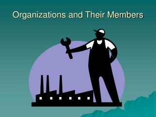 Organizations and Their Members