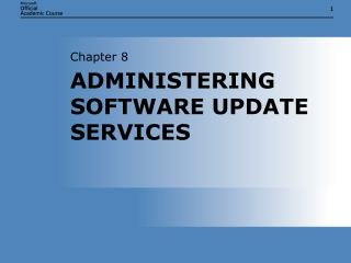 ADMINISTERING SOFTWARE UPDATE SERVICES