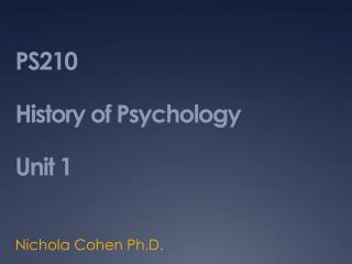 PS210  History of Psychology Unit 1