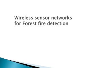 Wireless sensor networks for Forest fire detection
