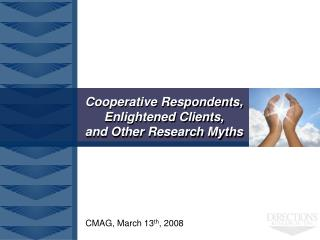 Cooperative Respondents, Enlightened Clients, and Other Research Myths